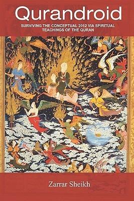 Qurandroid: Surviving the Conceptual 2012 Via Spiritual Teachings of the Quran  by  Zarrar Sheikh