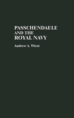 Passchendaele and the Royal Navy Andrew Wiest