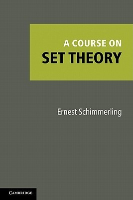 A Course in Set Theory  by  Ernest Schimmerling