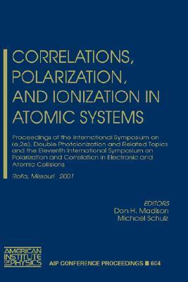 Correlations, Polarization, and Ionization in Atomic Systems: Proceedings of the International Symposium on (E,2e), Double Photoionization and Related Topics and the Eleventh International Symposium on Polarization and Correlation in Electronic and Ato... Don H. Madison