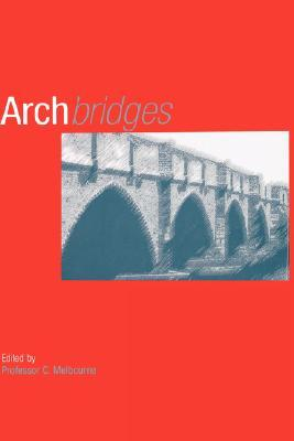 Arch Bridges: Proceedings of the First International Conference on Arch Bridges, Held at Bolton, UK on 3-6 September 1995 C. Melbourne
