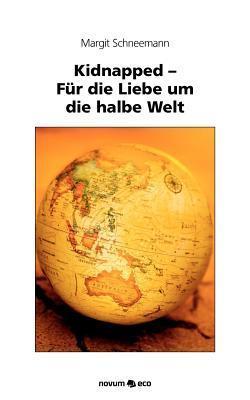 Kidnapped - Fur Die Liebe Um Die Halbe Welt  by  Margit Schneemann