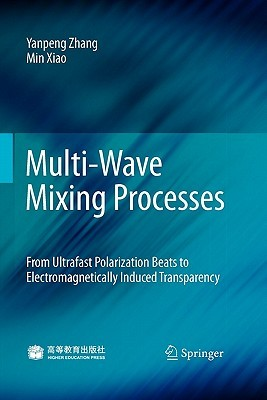 Multi-Wave Mixing Processes: From Ultrafast Polarization Beats to Electromagnetically Induced Transparency  by  Yanpeng Zhang