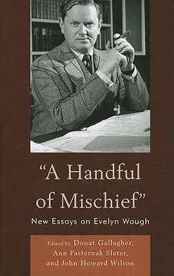 A Handful Of Mischief: New Essays On Evelyn Waugh Donat Gallagher