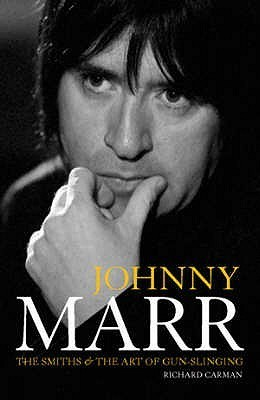 Johnny Marr: The Smiths and the Art of Gun-Slinging  by  Richard Carman
