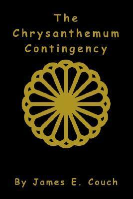 The Chrysanthemum Contingency  by  James E. Couch