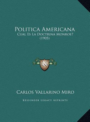 Politica Americana: Cual Es La Doctrina Monroe? (1905) Carlos Vallarino Miro