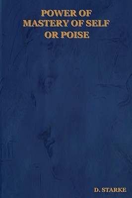 Power of Mastery of Self or Poise  by  D. Starke