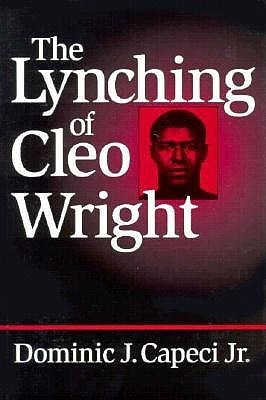 The Lynching of Cleo Wright  by  Dominic J. Capeci Jr.