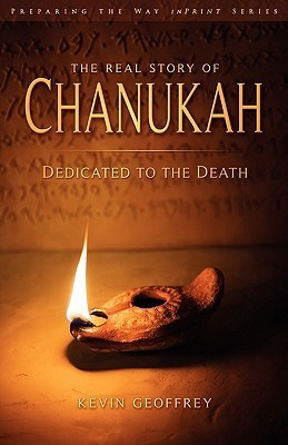 The Real Story of Chanukah/Hanukkah: Dedicated to the Death Kevin Geoffrey