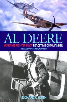 Al Deere: Wartime Fighter Pilot, Peacetime Commander Richard C. Smith