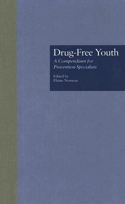 Drug-Free Youth: A Compendium for Prevention Specialists Elaine Norman