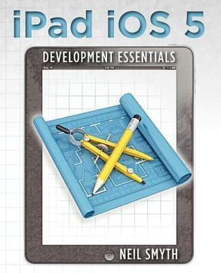 iPad IOS 5 Development Essentials  by  Neil Smyth