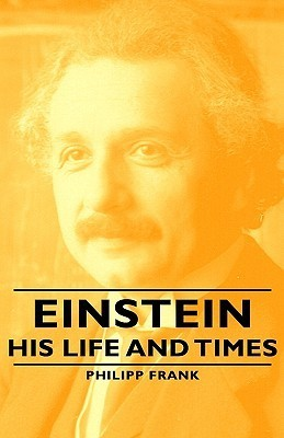 Einstein - His Life and Times Philipp Frank