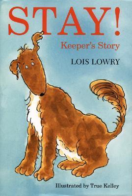 Stay!: Keepers Story  by  Lois Lowry