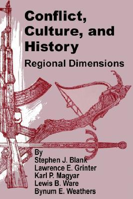 Conflict, Culture, and History: Regional Dimensions  by  Stephen J. Blank