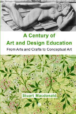 A Century of Art and Design Education Stuart Macdonald