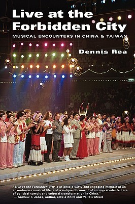 Live at the Forbidden City: Musical Encounters in China and Taiwan Dennis Rea