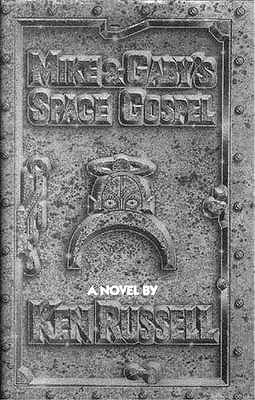 Mike And Gabys Space Gospel: A Novel Ken Russell