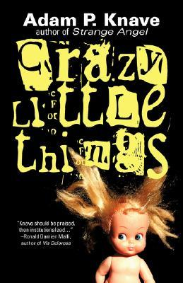 Crazy Little Things Adam P. Knave