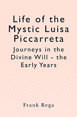 Life of the Mystic Luisa Piccarreta: Journeys in the Divine Will - The Early Years Frank Rega