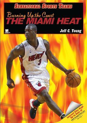 Burning Up the Court: The Miami Heat Jeff C. Young