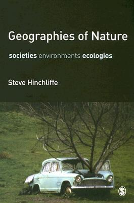 Geographies of Nature: Societies, Environments, Ecologies Steve Hinchliffe