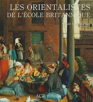 Les Orientalistes de LEcole Britannique Gerald M. Ackerman