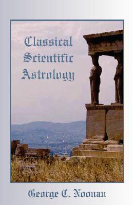 Classical Scientific Astrology  by  George, C Noonan
