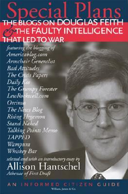 Special Plans: The Blogs on Douglas Feith & the Faulty Intelligence That Led to War Allison Hantschel