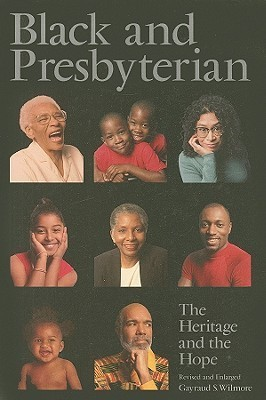 Black And Presbyterian: The Heritage And The Hope Gayraud S. Wilmore