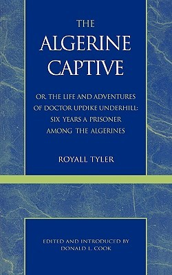 Algerine Captive, or, the Life and Adventures of Doctor Updike Underhill, The  by  Royall Tyler