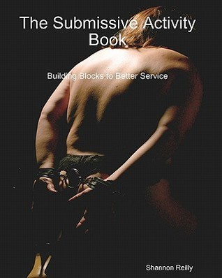 The Submissive Activity Book: Building Blocks to Better Service Shannon Reilly