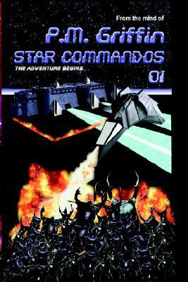 Star Commandos 01: The Adventure Begins  by  P.M. Griffin