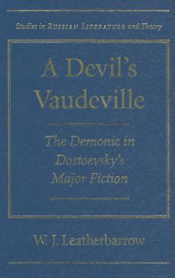 A Devils Vaudeville: The Demonic in Dostoevskys Major Fiction  by  William J. Leatherbarrow
