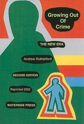 Growing Out of Crime: The New Era  by  Andrew Rutherford