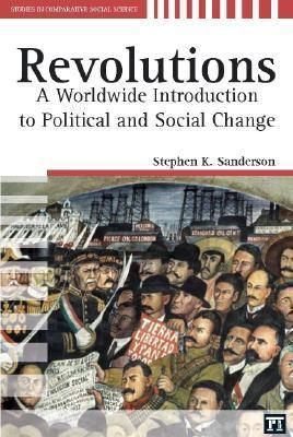 Revolutions: A Worldwide Introduction to Political and Social Change  by  Stephen K. Sanderson
