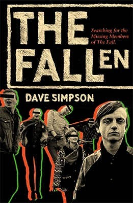 The Fallen: Searching for the Missing Members of The Fall  by  Dave Simpson