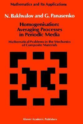 Homogenisation: Averaging Processes in Periodic Media: Mathematical Problems in the Mechanics of Composite Materials  by  N.S. Bakhvalov