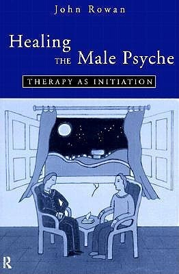Healing the Male Psyche: Therapy as Initiation  by  John Rowan