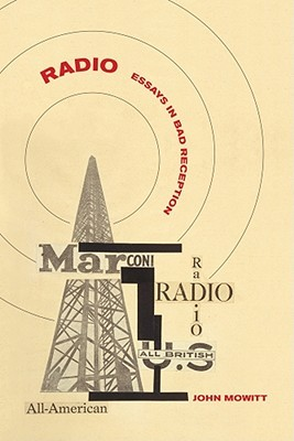 Radio: Essays in Bad Reception  by  John Mowitt