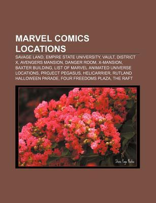 Marvel Comics Locations: Savage Land, Empire State University, Vault, District X, Avengers Mansion, Danger Room, X-Mansion, Baxter Building  by  Source Wikipedia