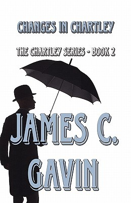 Changes in Chartley: The Chartley Series - Book 2 James C. Gavin