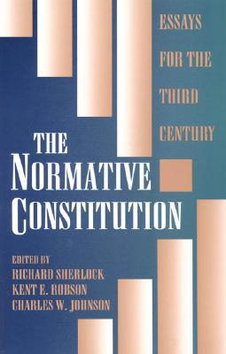 The Normative Constitution: Essays for the Third Century  by  Richard Sherlock