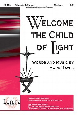 Welcome the Child of Light: A Celtic Christmas Celebration  by  Mark Hayes