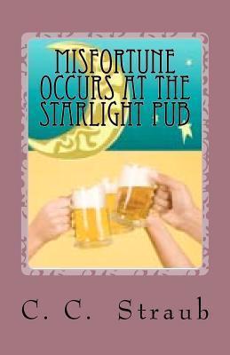 Misfortune Occurs at the Starlight Pub  by  C.C. Straub