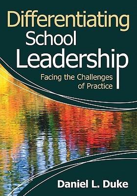 Differentiating School Leadership: Facing The Challenges Of Practice Daniel (Dan) L. (Linden) Duke