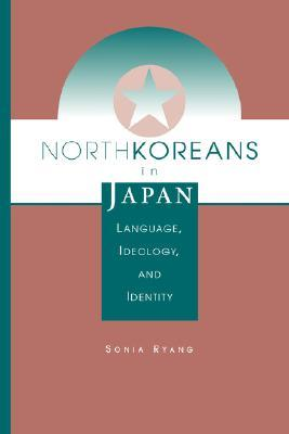 North Koreans In Japan: Language, Ideology, And Identity Sonia Ryang