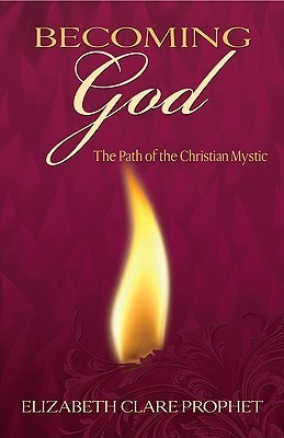Becoming God: The Path of the Christian Mystic  by  Elizabeth Clare Prophet