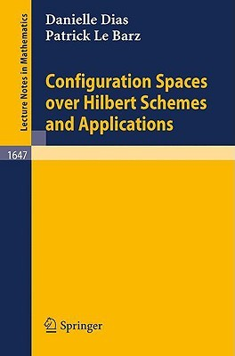 Configuration Spaces Over Hilbert Schemes and Applications Danielle Dias